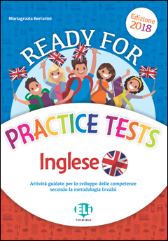 Ready for Practice Tests - Inglese classe 5° - Edizione 2018